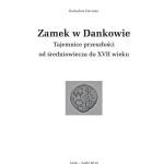 """R. Herman, """"Zamek w Dankowie. Tajemnice przeszłości od średniowiecza do XVII wieku"""" - strona tytułowa"""